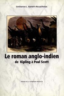 Le roman anglo-indien : de Kipling à Paul Scott - Emilienne L.Baneth-Nouailhetas
