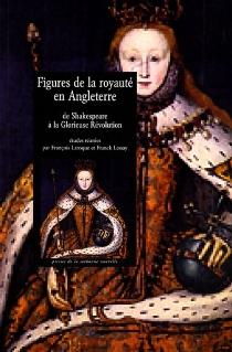 Figures de la royauté en Angleterre : de Shakespeare à la glorieuse révolution -