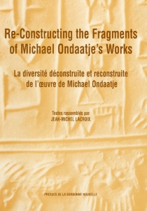 La diversité déconstruite et reconstruite de l'oeuvre de Michael Ondaatje| Re-Constructing the Fragments of Michael Ondaaje's Works -