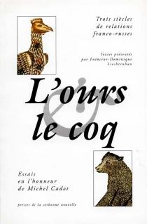 L'ours et le coq : trois siècles de relations franco-russes : essai en l'honneur de Michel Cadot -