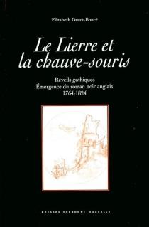 Le lierre et la chauve-souris : réveils gothiques, émergence du roman noir anglais, 1764-1824 - ElizabethDurot-Boucé