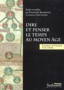 Dire et penser le temps au Moyen Age : frontières de l'histoire et du roman -