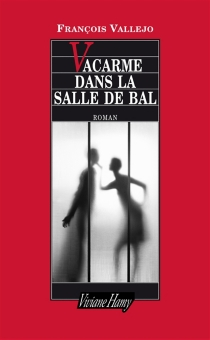 Vacarme dans la salle de bal - FrançoisVallejo