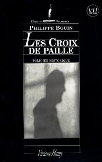 Les croix de paille : récit des fantastiques enquêtes de Dieudonné Danglet commissaire secret de monsieur Nicolas de La Reynie... - PhilippeBouin