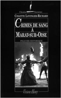 Crimes de sang à Marat-sur-Oise : à Compiègne sous la Terreur - ColetteLovinger-Richard