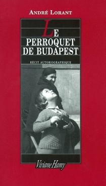 Le perroquet de Budapest : une enfance revisitée - AndréLorant