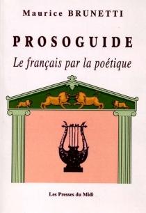 Prosoguide : le français par la poétique - MauriceBrunetti