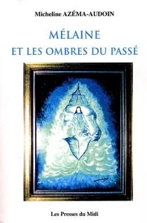 Mélaine et les ombres du passé - MichelineAzéma-Audoin