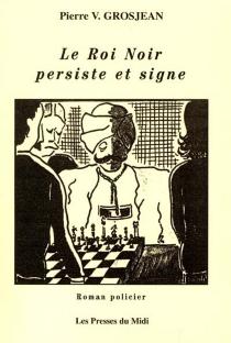 Le roi noir persiste et signe - Pierre V.Grosjean