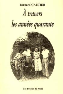 A travers les années quarante - BernardGautier