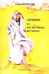 Lehmina ou Sur les traces de l'amour... - LouisHourcade