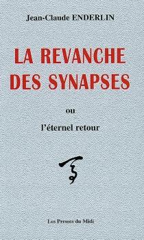 La revanche des synapses ou L'éternel retour - Jean-ClaudeEnderlin