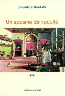 Un spasme de vacuité : sotie - Jean-MarieDamais