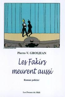 Les fakirs meurent aussi - Pierre V.Grosjean