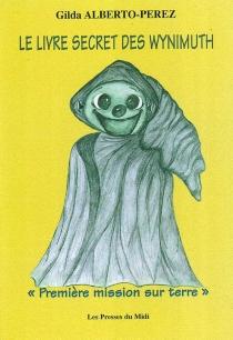 Le livre secret des Wynimuth : première mission sur Terre - GildaAlberto-Perez