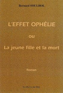L'effet Ophélie ou la jeune fille et la mort - BernardSoulhol