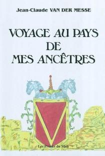 Voyage au pays de mes ancêtres - Jean-ClaudeVan der Messe