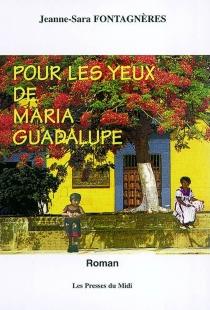 Pour les yeux de Maria Guadalupe - Jeanne-SaraFontagnères