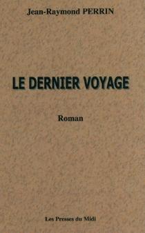 Le dernier voyage - Jean-RaymondPerrin