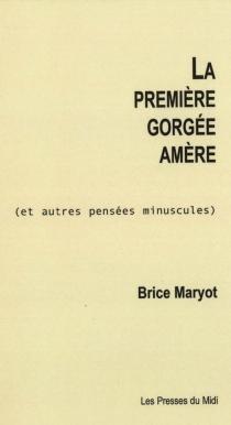 La première gorgée amère (et autres pensées minuscules) - BriceMaryot