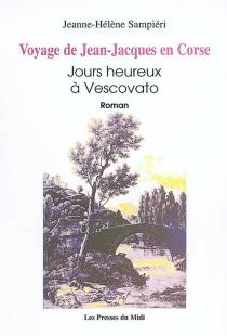 Le voyage de Jean Jacques en Corse : jours heureux à Vescovato - Jeanne-HélèneSampiéri