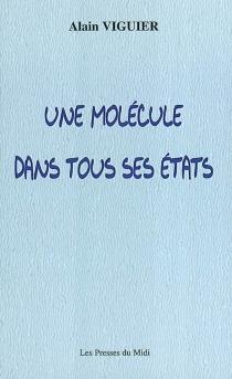 Une molécule dans tous ses états - AlainViguier