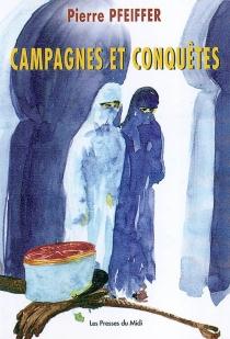 Campagnes et conquêtes - PierrePfeiffer