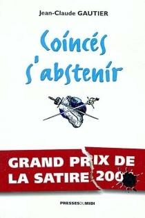 Coincés s'abstenir ! - Jean-ClaudeGautier