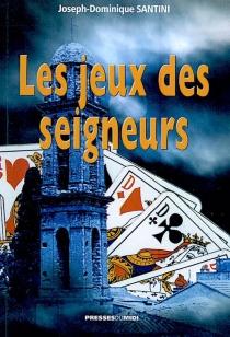 Les jeux des seigneurs - Joseph-DominiqueSantini