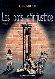 Le bois d'injustice - Guy Grech