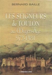 Les seigneurs de Toulon au Moyen-Âge : 972-1481 - BernardBaille