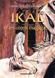 Ikal et les objets magiques - GenevièveChouraqui