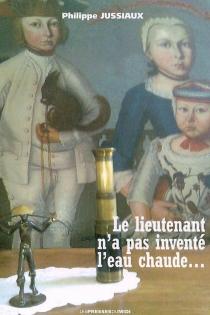 Le lieutenant n'a pas inventé l'eau chaude... - PhilippeJussiaux