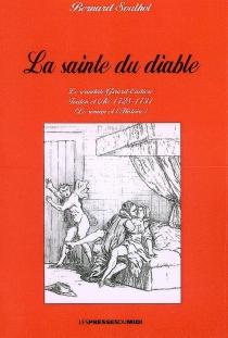La sainte du diable : le scandale Girard-Cadière, Toulon et Aix 1728-1731 : le roman et l'histoire - BernardSoulhol
