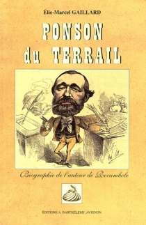Ponson du Terrail : le romancier à la plume infatigable - Elie MarcelGaillard