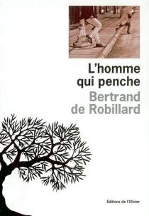 L'homme qui penche - Bertrand deRobillard