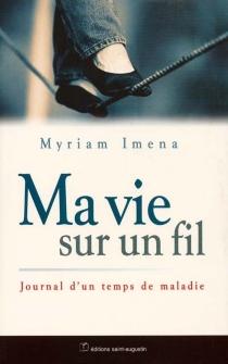 Ma vie sur un fil : journal de maladie - MyriamImena