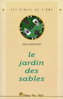 Le jardin des sables : l'histoire de l'homme qui cherchait des réponses et trouva des miracles - DanCavicchio