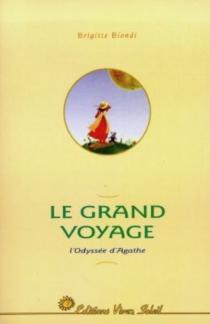 Le grand voyage : l'odyssée d'Agathe - BrigitteBiondi