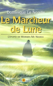 Le marcheur de lune : l'épopée de Morwen McNeerch - Dominique Le Noaille