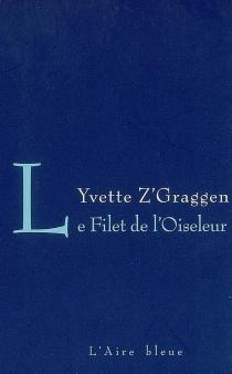 Le filet de l'oiseleur - YvetteZ'Graggen