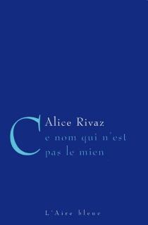 Ce nom qui n'est pas le mien - AliceRivaz