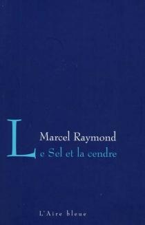 Le sel et la cendre : récit - MarcelRaymond
