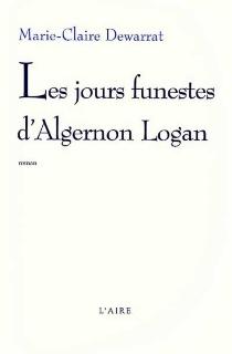 Les jours funestes d'Algernon Logan - Marie-ClaireDewarrat