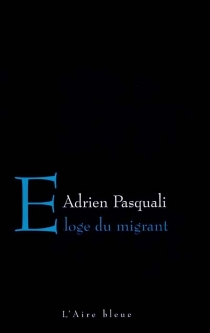 Eloge du migrant - AdrienPasquali