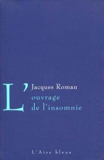 L'ouvrage de l'insomnie - JacquesRoman