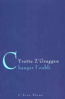 Changer l'oubli - YvetteZ'Graggen
