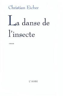 La danse de l'insecte - ChristianEicher