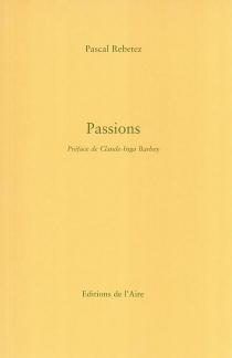 Passions : trois suites poétiques - PascalRebetez