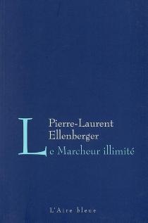 Le marcheur illimité - Pierre-LaurentEllenberger